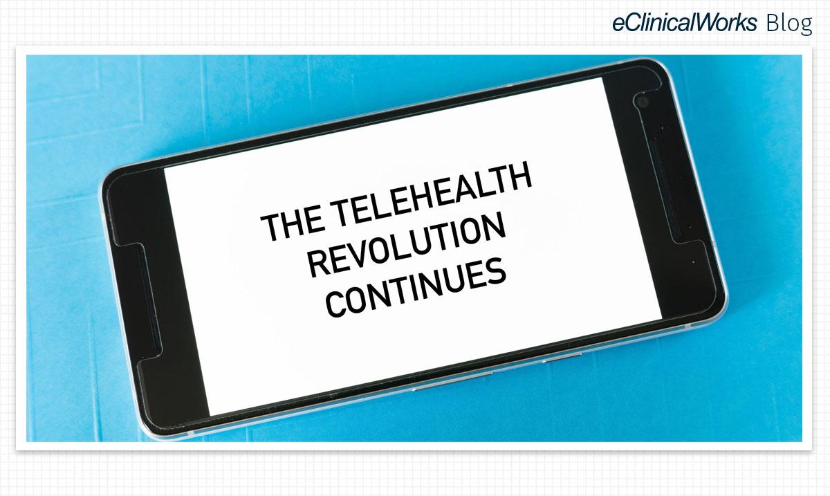 The Telehealth Revolution Continues